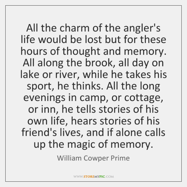 All the charm of the angler's life would be lost but for ...