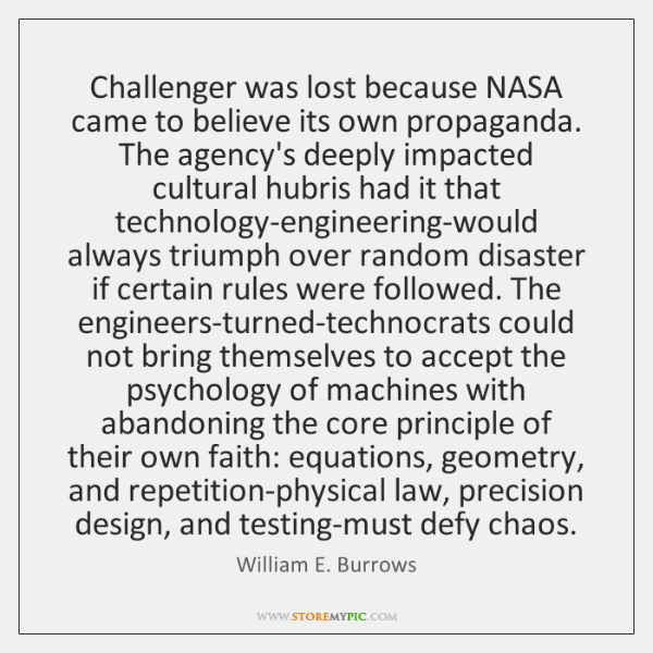 Challenger was lost because NASA came to believe its own propaganda. The ...