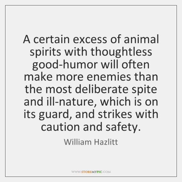 A certain excess of animal spirits with thoughtless good-humor will often make ...