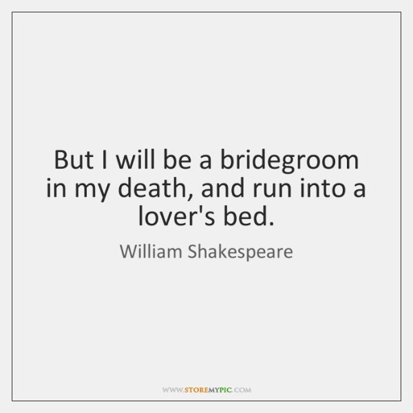 But I will be a bridegroom in my death, and run into ...