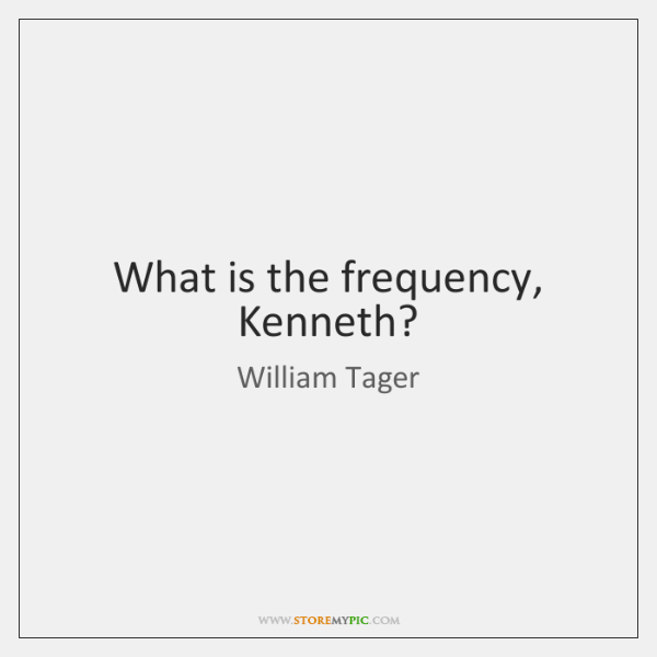 What is the frequency, Kenneth?