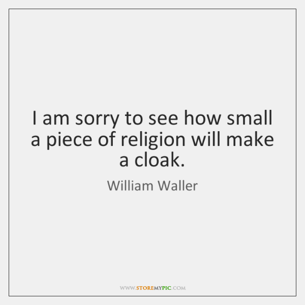 I am sorry to see how small a piece of religion will ...