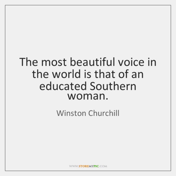 The most beautiful voice in the world is that of an educated ...
