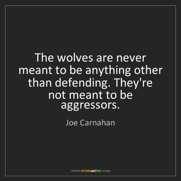 Joe Carnahan: The wolves are never meant to be anything other than...