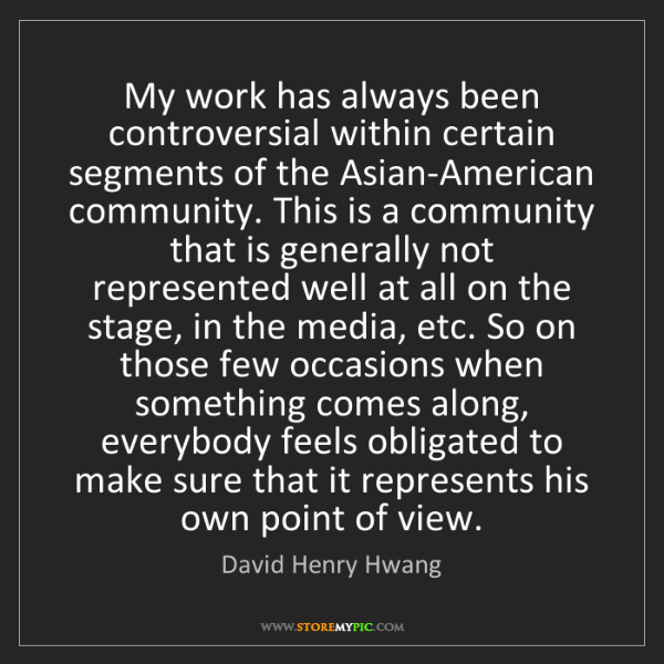 David Henry Hwang: My work has always been controversial within certain...