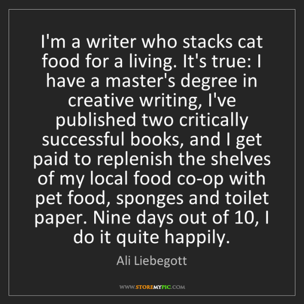 Ali Liebegott: I'm a writer who stacks cat food for a living. It's true:...