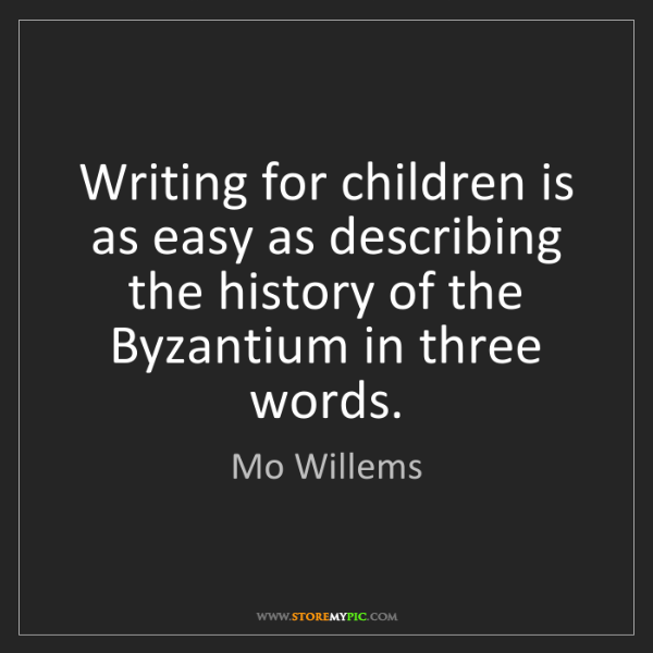 Mo Willems: Writing for children is as easy as describing the history...