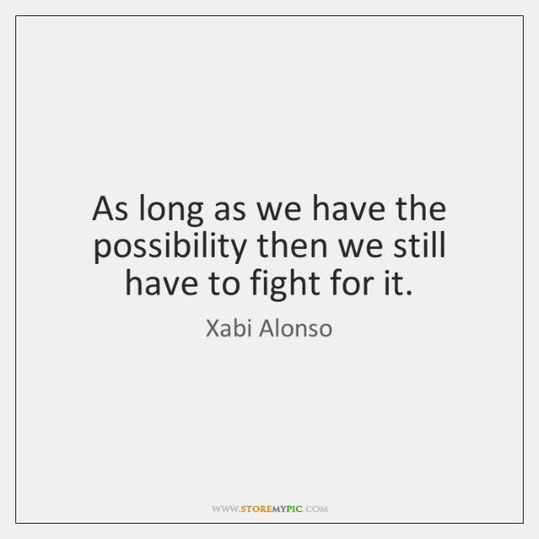 As long as we have the possibility then we still have to ...