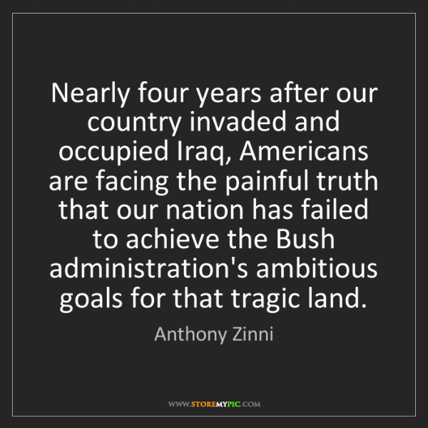 Anthony Zinni: Nearly four years after our country invaded and occupied...