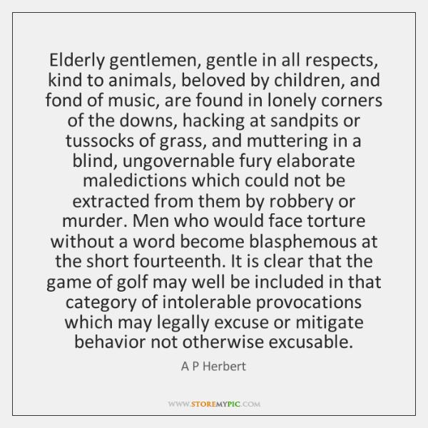 Elderly gentlemen, gentle in all respects, kind to animals, beloved by children, ...
