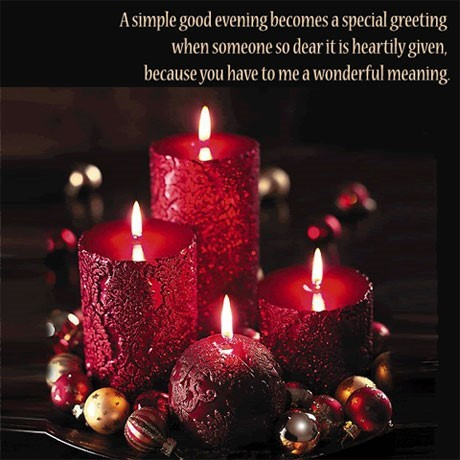 A simple good evening becomes a special greeting when someone so dear it is heartily given because y