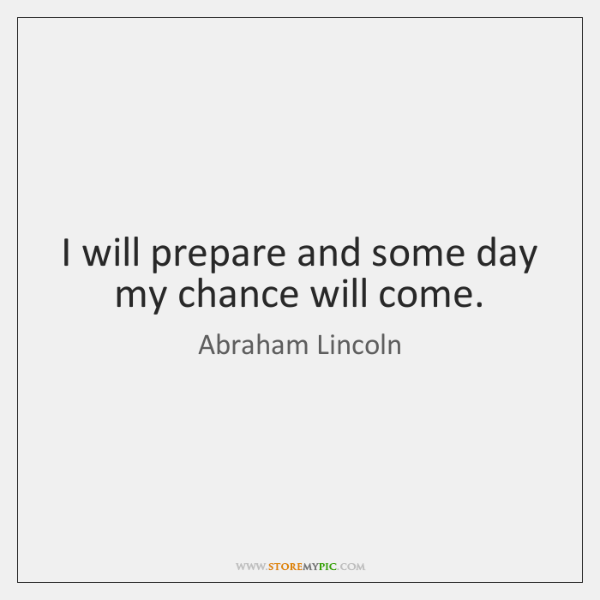 I Will Prepare And Some Day My Chance Will Come Storemypic