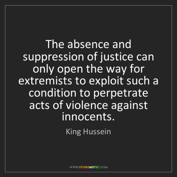 King Hussein: The absence and suppression of justice can only open...
