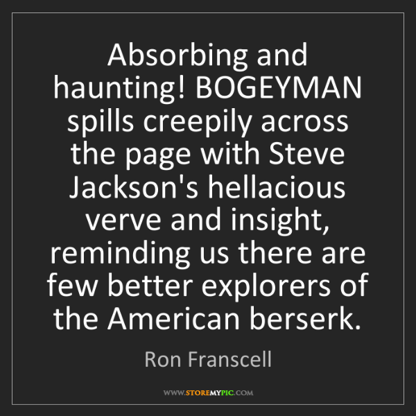 Ron Franscell: Absorbing and haunting! BOGEYMAN spills creepily across...