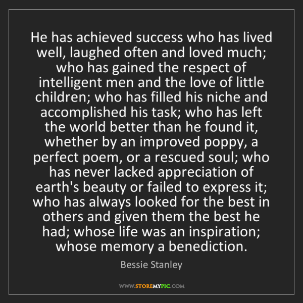 Bessie Stanley: He has achieved success who has lived well, laughed often...