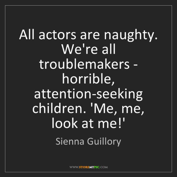 Sienna Guillory: All actors are naughty. We're all troublemakers - horrible,...
