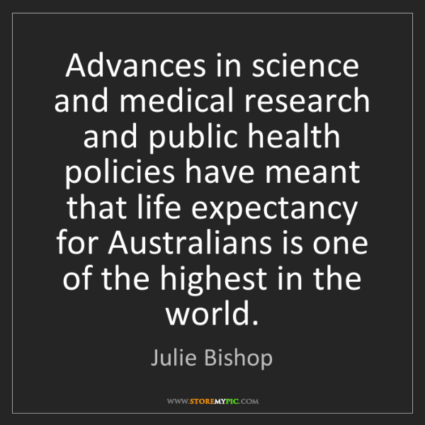 Julie Bishop: Advances in science and medical research and public health...