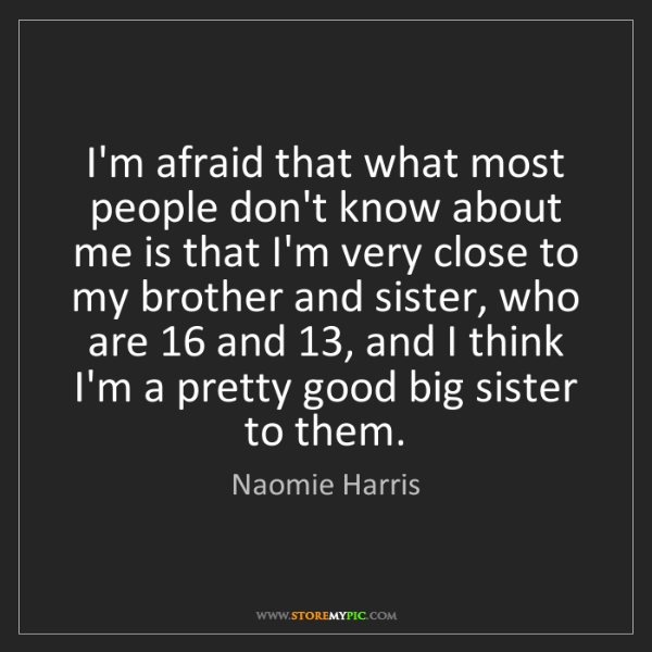 Naomie Harris: I'm afraid that what most people don't know about me...
