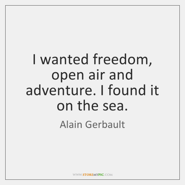 I wanted freedom, open air and adventure. I found it on the ...
