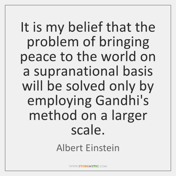 It is my belief that the problem of bringing peace to the ...