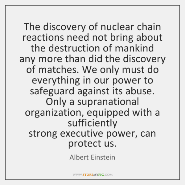 The discovery of nuclear chain reactions need not bring about the destruction ...