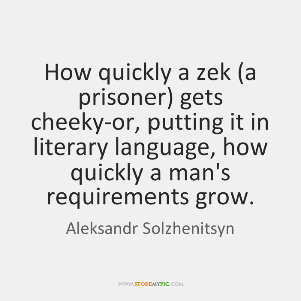 How quickly a zek (a prisoner) gets cheeky-or, putting it in literary ...