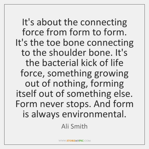 It's about the connecting force from form to form. It's the toe ...