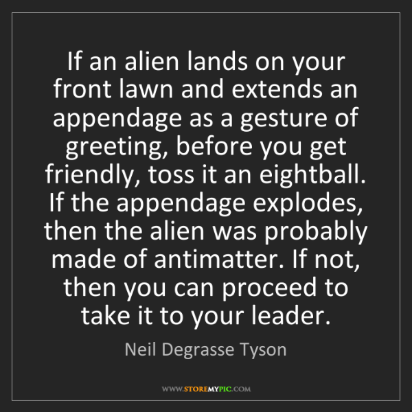 Neil Degrasse Tyson: If an alien lands on your front lawn and extends an appendage...