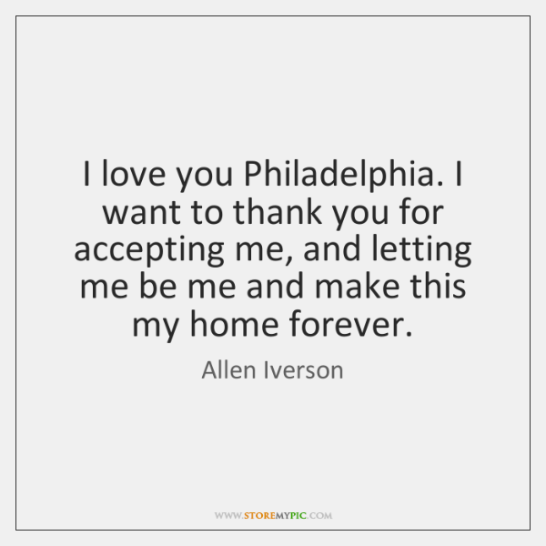 I Love You Philadelphia I Want To Thank You For Accepting Me