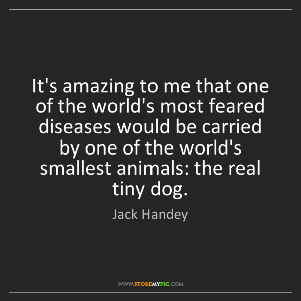 Jack Handey: It's amazing to me that one of the world's most feared...
