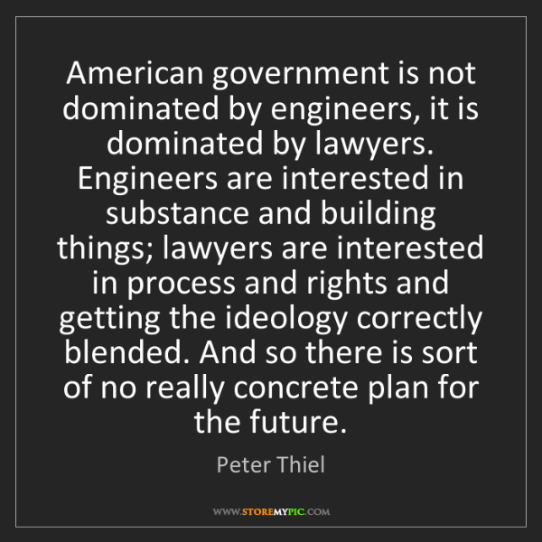 Peter Thiel: American government is not dominated by engineers, it...