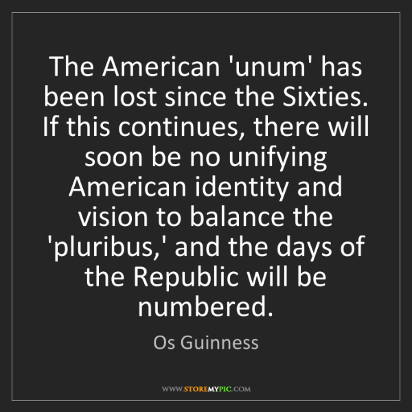 Os Guinness: The American 'unum' has been lost since the Sixties....