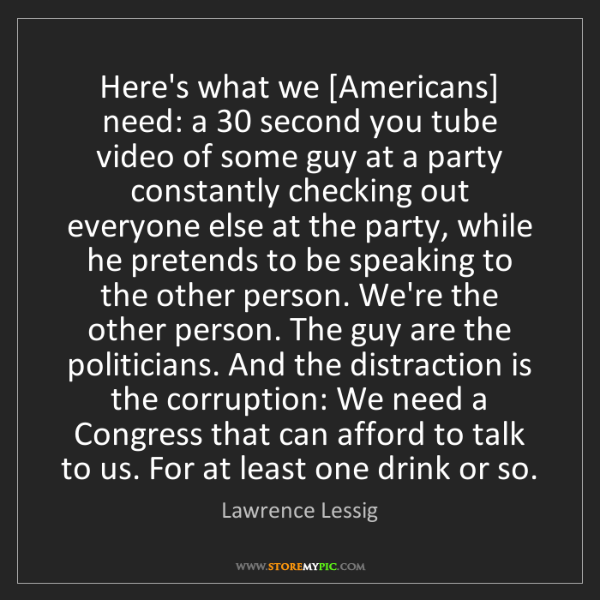 Lawrence Lessig: Here's what we [Americans] need: a 30 second you tube...