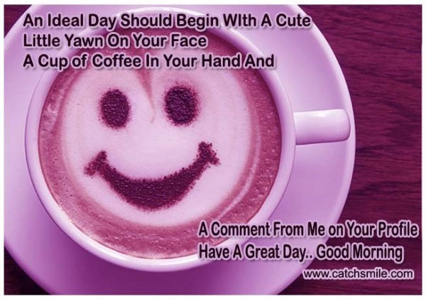 An ideal day should begin with a cute little yawn on your face a cup of coffee in your hand and a co