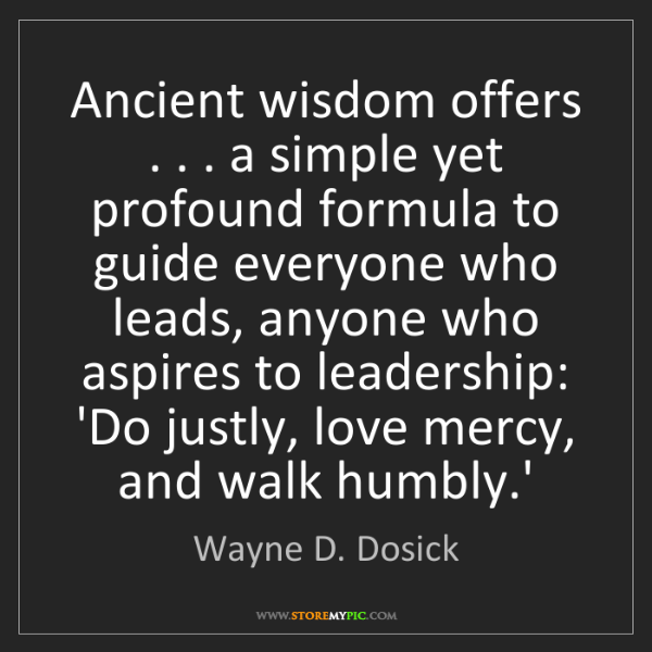 Wayne D. Dosick: Ancient wisdom offers . . . a simple yet profound formula...
