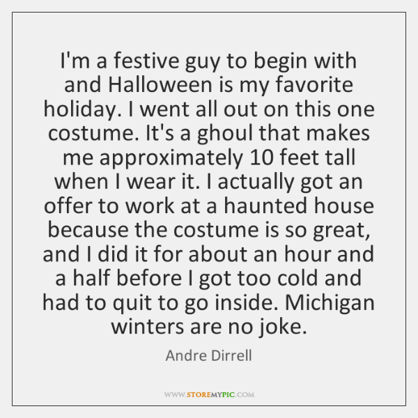 I'm a festive guy to begin with and Halloween is my favorite ...