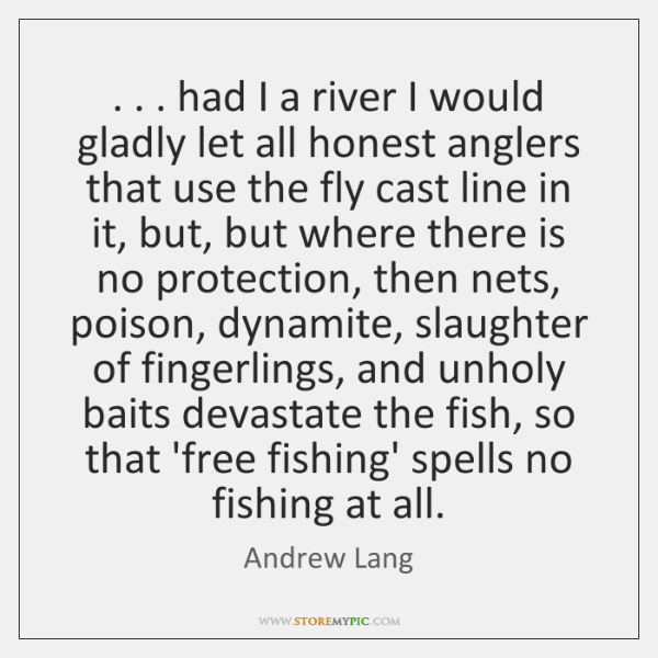 . . . had I a river I would gladly let all honest anglers that ...