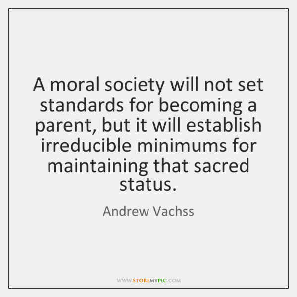 A moral society will not set standards for becoming a parent, but ...