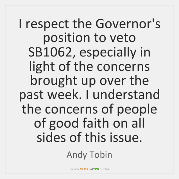 I respect the Governor's position to veto SB1062, especially in light of ...