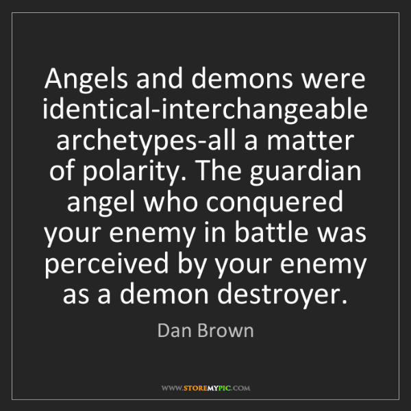 Dan Brown: Angels and demons were identical-interchangeable archetypes-all...