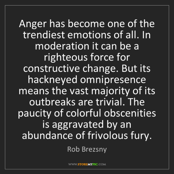 Rob Brezsny: Anger has become one of the trendiest emotions of all....