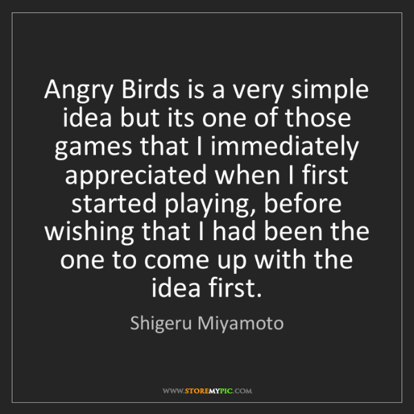 Shigeru Miyamoto: Angry Birds is a very simple idea but its one of those...