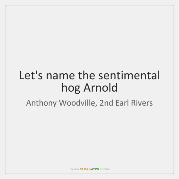 Let's name the sentimental hog Arnold