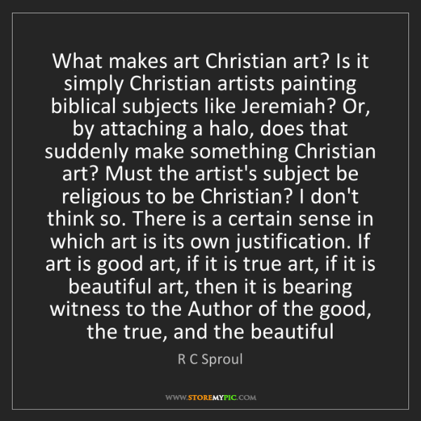 R C Sproul: What makes art Christian art? Is it simply Christian...