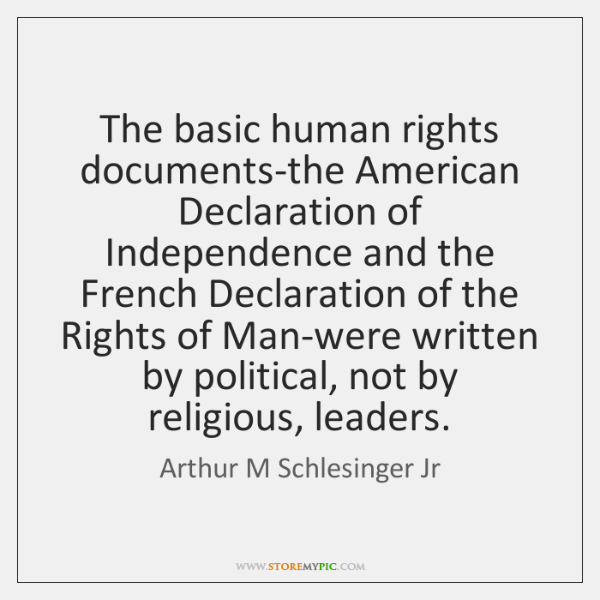 The basic human rights documents-the American Declaration of Independence and the French ...