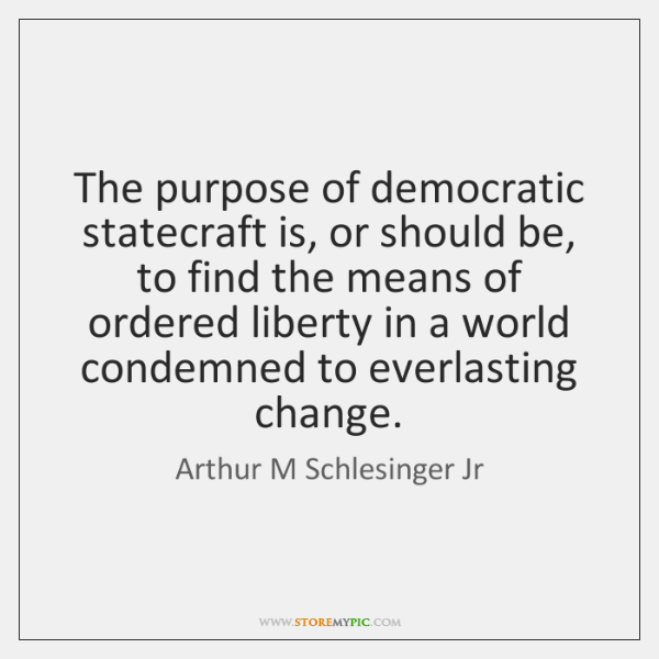 The purpose of democratic statecraft is, or should be, to find the ...