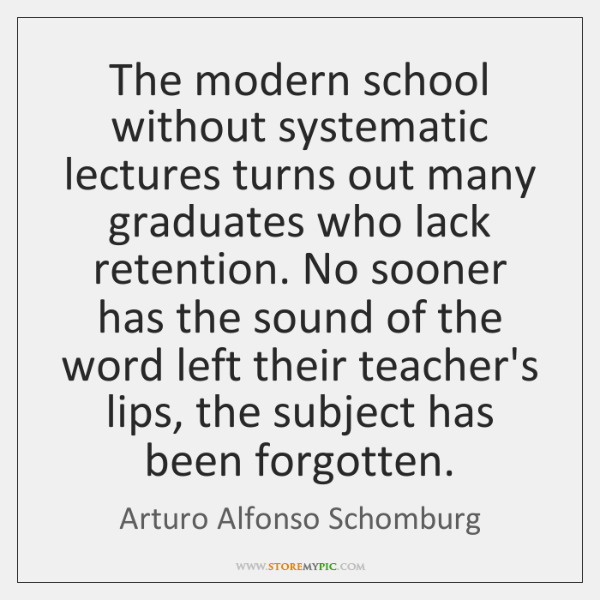 The modern school without systematic lectures turns out many graduates who lack ...