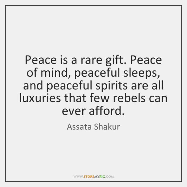 Peace Is A Rare Gift Peace Of Mind Peaceful Sleeps And Peaceful