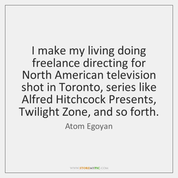 I make my living doing freelance directing for North American television shot ...
