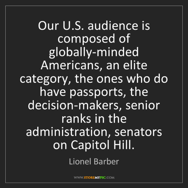 Lionel Barber: Our U.S. audience is composed of globally-minded Americans,...